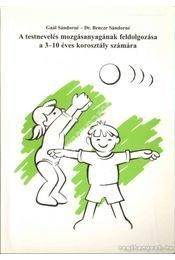 Gaál S. – Dr. Bencze S. : A testnevelés mozgásanyagának feldolgozása a 3-10 éves korosztály számára