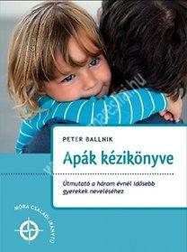 Peter Ballnik : Apák kézikönyve - Útmutató a három évnél idősebb gyerekek neveléséhez