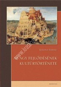 Katona Ferenc : Az agy fejlődésének kultúrtörténete