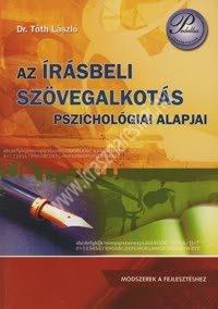 Dr. Tóth László : Az írásbeli szövegalkotás pszichológiai alapjai – Módszerek a fejlesztéshez