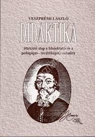 Veszprémi László : Didaktika – Áttekintő alap a felsőoktatás és a pedagógus-továbbképzés számára