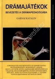 Gabnai Katalin : Drámajáték 10-14 éveseknek - Színházas könyv I.