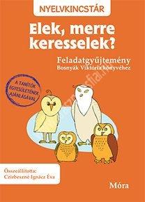 Elek, merre keresselek? - Feladatgyűjtemény Bosnyák Viktória könyvéhez