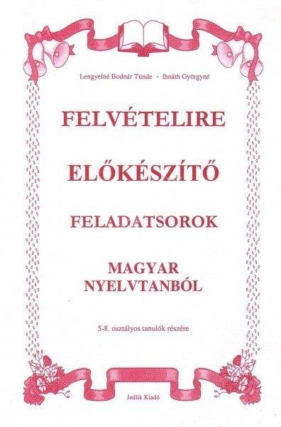 Lengyelné Bodnár T. – Ihnáth Gy. : Felvételire előkészítő feladatsorok magyar nyelvtanból 5-8. osztályos tanulók számára
