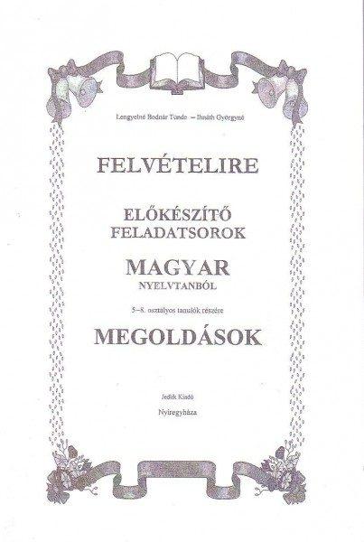 Lengyelné Bodnár T. – Ihnáth Gy. : Felvételire előkészítő feladatsorok magyar nyelvtanból 5-8. osztályos tanulók számára - Megoldások