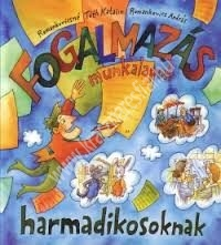 Romankovics A. – Romankovicsné Tóth K. : Fogalmazás munkalapok harmadikosoknak