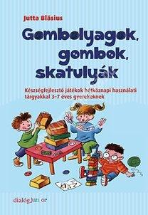 Gombolyagok, gombok, skatulyák - Készségfejlesztő játékok hétköznapi használati tárgyakkal 3-7 éves gyerekeknek