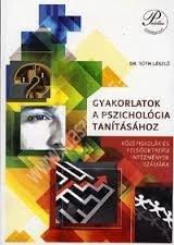 Dr. Tóth László : Gyakorlatok a pszichológia tanításához - Középiskolák és felsőoktatási intézmények számára