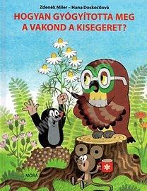 Z.Miler – H.Doskocilová : Hogyan gyógyította meg a vakond a kisegeret? – Mesekönyv