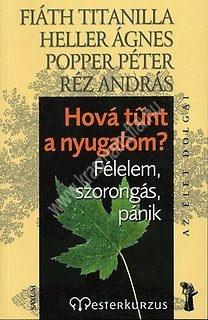 Heller Á. – Popper P. – Réz A. : Hová tűnt a nyugalom? – Félelem, szorongás, pánik