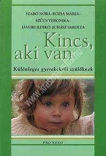 Szabó N. – Rózsa M. – Szűcs V. – Jávori I. – Juhász S. : Kincs, aki van Különleges gyerekekről
