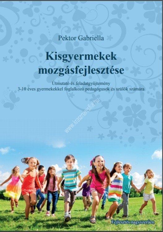 Pektor Gabriella : Kisgyermekek mozgásfejlesztése - Útmutató és feladatgyűjtemény