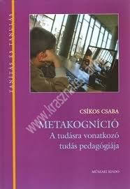 Csíkos Csaba : Metakogníció, a tudásra vonatkozó tudás pedagógiája