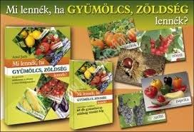 Mi lennék, ha gyümölcs, zöldség lennék? Kreatív módszerek és ötletek Könyv + kártyacsomag