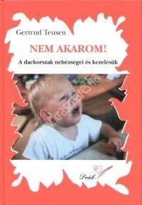 Gertrud Teusen : Nem akarom! – A dackorszak nehézségei és kezelésük