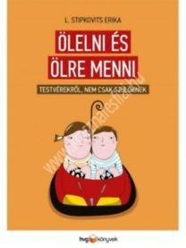 Stipkovics Erika : Ölelni és ölre menni - testvérekről nem csak szülőknek