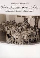 Sztinkóné Dr. Nagy Irén : Óvó-iskola, gyermekkert, óvoda