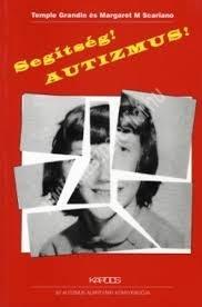 T.Grandin – M.Scariano : Segítség! Autizmus!