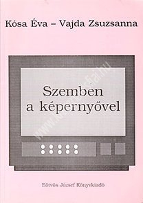 Kósa É. – Vajda Zs. : Szemben a képernyővel