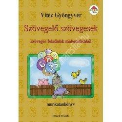 Vitéz Gyöngyvér : Szövegelő szövegesek, szöveges feladatok matematikából – Munkatankönyv