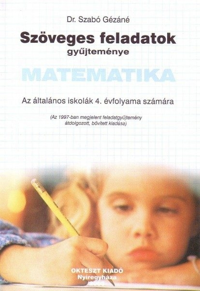 Dr. Szabó Gézáné : Szöveges feladatok gyűjteménye – Matematika, általános iskolák 4. évfolyama számára