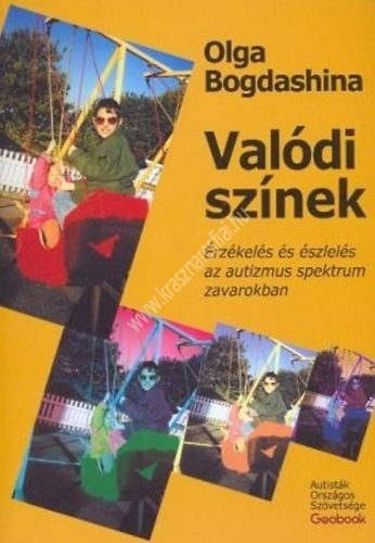 Olga Bogdashina : Valódi színek – Érzékelés és észlelés az autizmus spektrum zavarokban