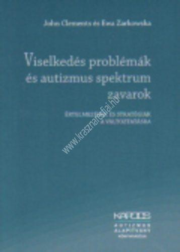 J.Clements-E.Zarkowska : Viselkedés problémák és autizmus spektrum zavarok – Értelmezések és stratégiák a változtatásra