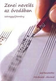 Hovánszki Jánosné : Zenei nevelés az óvodában Szöveggyűjtemény
